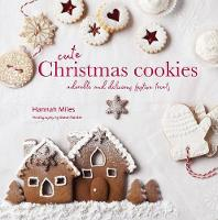 Cute Christmas Cookies Adorable and Delicious Festive Treats by Hannah Miles