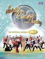 Official Strictly Come Dancing Annual 2013 The Official Companion to the Hit BBC Series by Alison Maloney