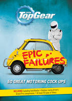 Cover for Top Gear: Epic Failures 50 Great Motoring Cock-Ups by Richard Porter