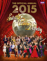 Official Strictly Come Dancing Annual 2015 The Official Companion to the Hit BBC Series by Alison Maloney