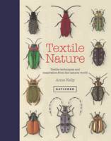 Textile Nature: Textile Techniques and Inspiration from the Natural World by Anne Kelly
