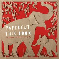 Papercut This Book: Techniques, Templates and Paper by Boo Paterson
