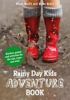 Rainy Day Kids Adventure Book Outdoor Games and Activities for the Wind, Rain and Snow by Steph Scott, Katie Akers