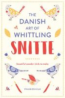 Snitte: The Danish Art of Whittling Make beautiful wooden birds by Frank Egholm