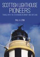 Scottish Lighthouse Pioneers Travels with the Stevensons in Orkney and Shetland by Paul A. Lynn