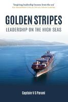Golden Stripes Leadership on the High Seas by Captain V. S. Parani