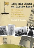 Life and Death on Little Ross The Story of an Island, a Lighthouse and its Keepers by David R. Collin