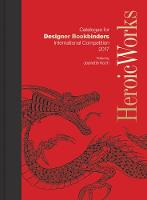 Heroic Works Catalogue for Designer Bookbinders International Competition 2017 by Jeanette Koch