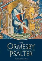 The Ormesby Psalter Patrons and Artists in Medieval East Anglia by Frederica C. E. Law-Turner