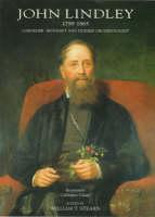 John Lindley, 1799-1865 Bi-centenary Celebration Volume Gardener - Botanist and Pioneer Orchidologist by William T. Stearn