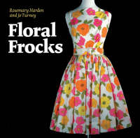 Floral Frocks The Floral Printed Dress from 1900 to Today by Jo Turney, Rosemary Harden