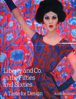Liberty & Co. in the Fifties and Sixties A Taste for Design by Anna Buruma