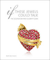 If These Jewels Could Talk The Legends Behind Celebrity Gems by Beth Bernstein