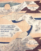 Early Carpets and Tapestries on the Eastern Silk Road by Gloria Granz Gonick