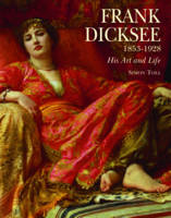 Frank Dicksee 1853-1928; His Art and Life by Simon Toll