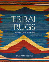 Tribal Rugs Treasures of the Black Tent by Brian MacDonald