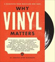 Why Vinyl Matters A Manifesto from Musicians and Fans by Jennifer Otter Bickerdike