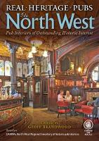 Real Heritage Pubs of the North West Pub Interiors of Special Historic Interest by Geoff Brandwood
