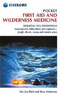 Pocket First Aid and Wilderness Medicine Essential for expeditions: mountaineers, hillwalkers and explorers - jungle, desert, ocean and remote areas by Jim Duff, Ross Anderson