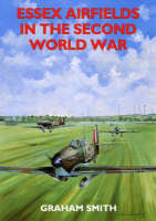 Essex Airfields in the Second World War by Graham Smith