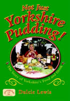 Not Just Yorkshire Pudding! by Dulcie Lewis