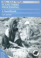 Plant Fibre Processing A handbook by Cyril Jarman