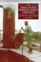 Small Scale Vertical Shaft Lime Kiln A practical guide to design, construction and operation by Kelvin Mason