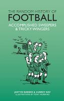 The Random History of Football by Aubrey Ganguly, Justyn Barnes