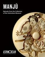 Manju Netsuke from the Collection of the Ashmolean Museum by Joyce Seaman, David Battie