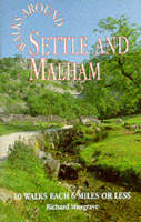 Walks Around Settle and Malham 10 Walks Each of 6 Miles of Less by Richard Musgrave