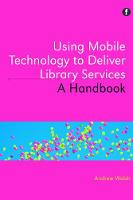 Using Mobile Technology to Deliver Library Services A handbook by Andrew Walsh