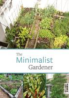The Minimalist Gardener Low Impact, No Dig Growing by Patrick Whitefield