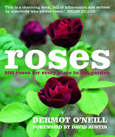 Roses 200 Roses for Every Place in the Garden by Dermot O'Neill