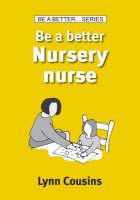 Be a Better Nursery Nurse by Lynn Cousins
