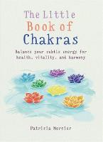 The Little Book of Chakras Balance your subtle energy for health, vitality, and harmony by Patricia Mercier