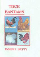 True Bantams by Joseph Dr. Batty