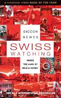 Cover for Swiss Watching: Inside Europe's Landlocked Island by Diccon Bewes