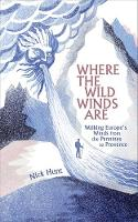 Where the Wild Winds Are Walking Europe's Winds from the Pennines to Provence by Nick Hunt