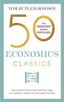 50 Economics Classics Your Shortcut to the Most Important Ideas on Capitalism, Finance, and the Global Economy by Tom Butler-Bowdon