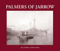 Palmers of Jarrow 1851-1933 by Jim Cuthbert, Ken Smith