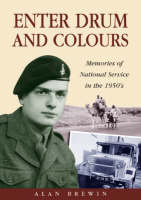 Enter Drum and Colours Memories of National Service in the 1950's by Alan Brewin