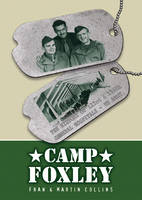 Camp Foxley The History of the 123rd and 156th General Hospitals - US Army by Martin Collins, Frances Collins
