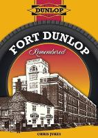 Fort Dunlop Remembered by Chris Jukes