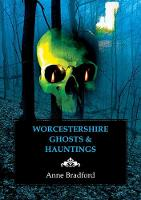 Worcestershire Ghosts & Hauntings by Anne Bradford