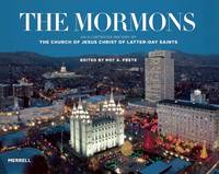 The Mormons An Illustrated History of the Church of Jesus Christ of Latter-day Saints by Roy A. Prete