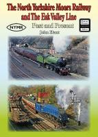 The North Yorkshire Moors Railway and the Esk Valley Line Past & Present by John Hunt