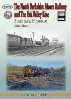 The North Yorkshire Moors Railway and the Esk Valley Line by John Hunt
