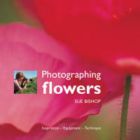 Photographing Flowers Inspiration, Equipment, Technique by David Bishop