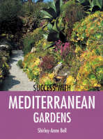 Success with Mediterranean Gardens by Shirley-Anne Bell