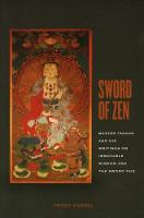 Sword of Zen Master Takuan and His Writings on Immovable Wisdom and the Sword Taie by Peter Haskel